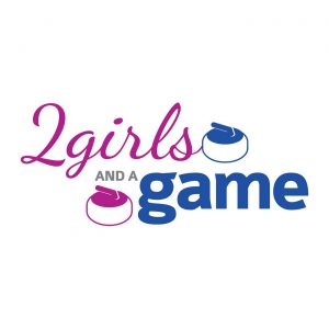 2 Girls and a Game – Curling Podcast