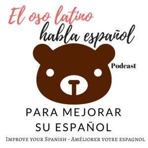 El oso latino habla español Podcast – Para mejorar su español – Learn spanish