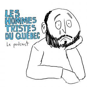 Les hommes tristes du Québec: Le podcast
