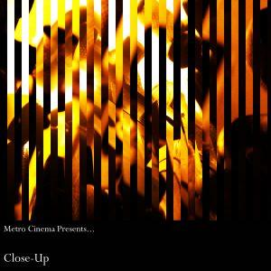 Metro Cinema Presents…Close-Up