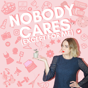 Nobody Cares (Except for Me)