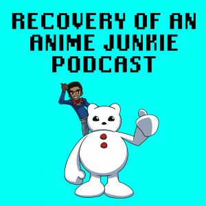 Recovery of an Anime Junkie Podcast