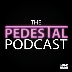 The Pedestal Podcast