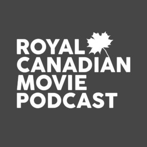 The Royal Canadian Movie Podcast