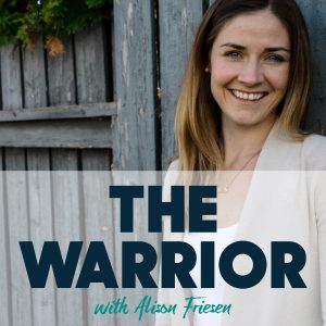 The Warrior with Alison Friesen
