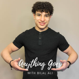 Anything Goes with Bilal Ali
