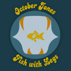 October Jones & Fish with Legs