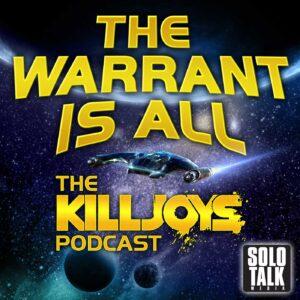 The Warrant Is All – The Killjoys Podcast