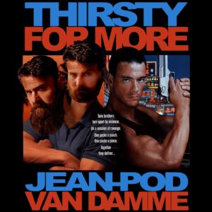 Thirsty For More: Jean Pod Van Damme