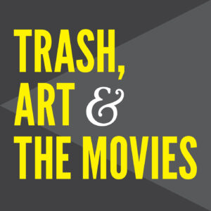 Trash, Art, And The Movies