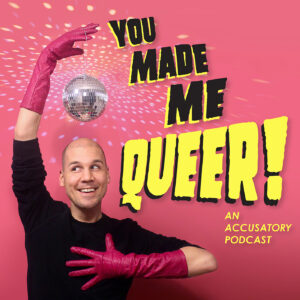 You Made Me Queer