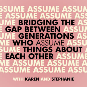 Bridging The Gap Between Generations Who Assume Things About Each Other