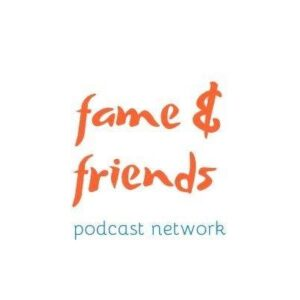 Fame and Friends Podcast Network