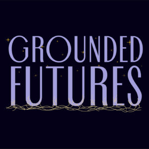 Grounded Futures Show