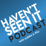 Haven't Seen It Podcast