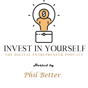 Invest In Yourself: The Digital Entrepreneur Podcast