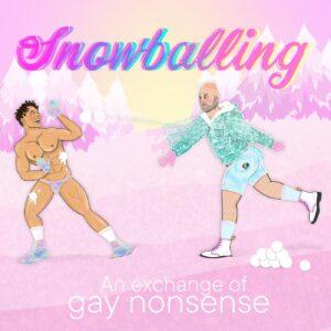 Snowballing: an exchange of gay nonsense