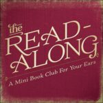 The Read-Along: A Mini Book Club For YourEars