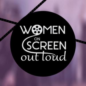 WOMEN ON SCREEN OUT LOUD