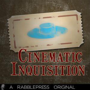 Cinematic Inquisition