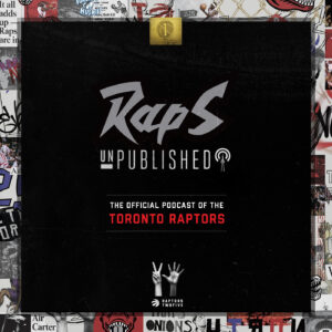 Raps unPublished | The Official Toronto Raptors Podcast