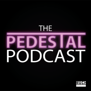 The Pedestal Podcast
