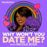 Why Won't You Date Me? with NicoleByer